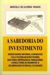 A Sabedoria Do Investimento: Minidicionário Informal Com Mais De 1300 Citações De Investidores, Gestores, Economistas, Pensadores