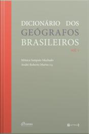 Dicionário Dos Geógrafos Brasileiros: Volume 1
