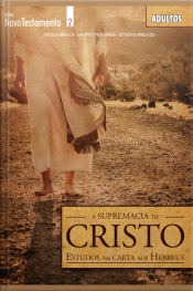 A Supremacia De Cristo: Estudo Nas Cartas Aos Hebreus