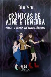 Crônicas De Aine & Tenebra: Parte 1 - A Sombra Que Roubava Lágrimas