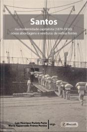 Santos Na Modernidade Capitalista (1870-1930): Novas Abordagens E Releituras De Velhas Fontes