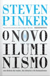 O Novo Iluminismo: Em Defesa Da Razão, Da Ciência E Do Humanismo