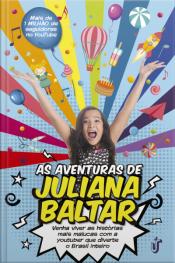 As Aventuras De Juliana Baltar: Venha Viver As Histórias Mais Malucas Com A Youtuber Que Diverte O Brasil Inteiro