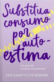 Substitua Consumo Por Autoestima: Um Guia De Compras Conscientes