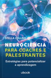Neurociência para coaches e palestrantes: Estratégias para potencializar a aprendizagem