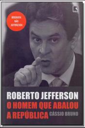 Roberto Jefferson - Homem Que Abalou a Republica