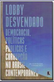 Lobby Desvendando - Democracia, Políticas Públicas e Corrupção no Brasil Contemporânea