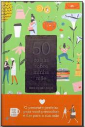 50 Coisas Sobre Minha Mãe