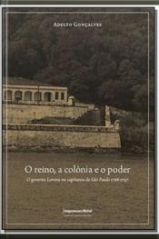 Reino a Colônia e o Poder. O Governo Lorena na Capitania de São Paulo 1788-1797, O
