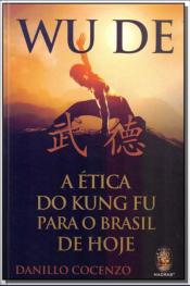 Wu De: A Ética do Kung Fu Para o Brasil Hoje