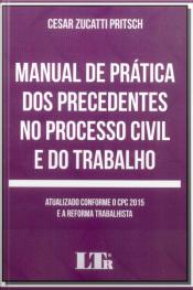 Manual de Prática dos Precedentes  no Processo Civil e do Trabalho - 01Ed/1
