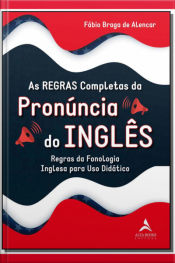 Regras Completas da Pronúncia do Inglês, As
