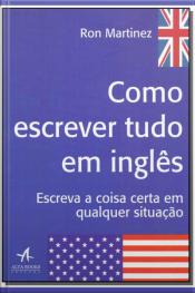 Como Escrever Tudo em Inglês - Escreva a Coisa Certa em Qualquer Situação