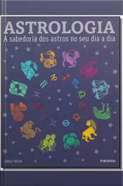 Astrologia: A sabedoria dos astros no seu dia-a-dia