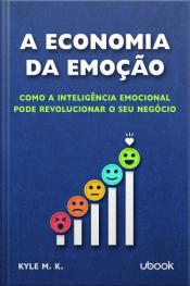A economia da emoção: como a inteligência emocional pode revolucionar o seu negócio