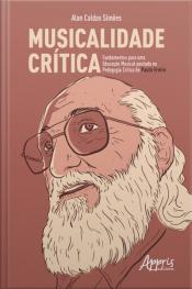 Musicalidade Crítica: Fundamentos Para Uma Educação Musical Pautada Na Pedagogia Crítica De Paulo Freire