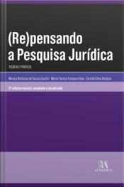 (re)pensando A Pesquisa Jurídica: Teoria E Prática