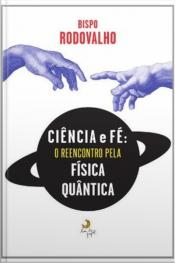 Ciência E Fé - O Reencontro Pela Física Quântica