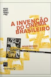 A Invenção Do Cinema Brasileiro - Col. Modernismo + 90
