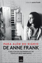 Para Além Do Diário De Anne Frank: O Dia A Dia Do Esconderijo E De Todos Os Seus Habitantes