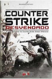 Counter-strike Desvendado: O Guia Definitivo Do Counter-strike Global Offensive