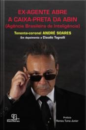 Ex-agente Abre A Caixa-preta Da Abin (agência Brasileira De Inteligência)
