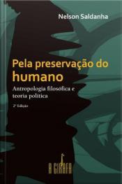 Pela Preservação Do Humano: Antropologia Filosófica E Teoria Política