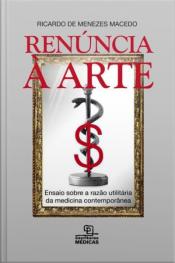 Renúncia À Arte: Ensaio Sobre A Razão Utilitária Da Medicina Contemporânea