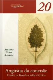 Angústia Da Concisão: Ensaios De Filosofia E Crítica Literária