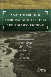 A Sustentabilidade Ambiental Da Agricultura E De Florestas Tropicais: Uma Visão Científica, Ecológica, Política E Social