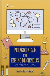 Pedagogia Ead E O Ensino De Ciências: Um Estudo De Caso