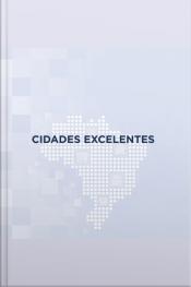 Cidades Excelentes: Gestão Que Transforma A Realidade Dos Municípios Brasileiros