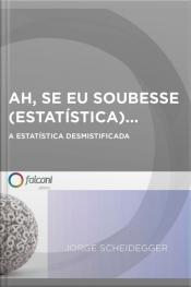 Ah, Se Eu Soubesse (estatística)...: A Estatística Desmistificada