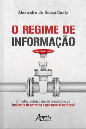 O Regime De Informação: Um Olhar Sobre O Marco Regulatório Da Indústria De Petróleo E Gás Natural No Brasil