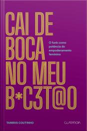 Cai De Boca No Meu B#c3t@o: O Funk Como Potência Do Empoderamento Feminino