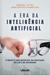 A era da Inteligência Artificial: o impacto nos negócios, na educação, no lar e na sociedade