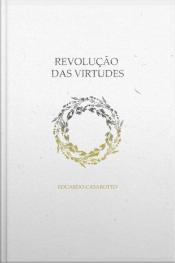 Revolução Das Virtudes: Por Um Ser Mais Humano