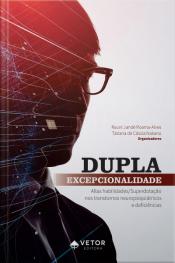 Dupla Excepcionalidade: Altas Habilidades/ Superdotação Nos Transtornos Neuropsiquiátricos