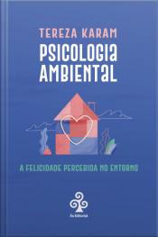 Psicologia Ambiental: A Felicidade Percebida No Entorno