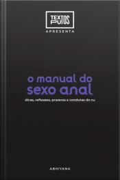 Manual Do Sexo Anal: Dicas, Reflexões, Prazeres E Condutas Do Cu