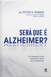 Será Que É Alzheimer?: 101 Perguntas Mais Frequentes Dentro Dos Consultórios