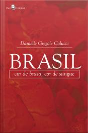 Brasil: Cor De Brasa, Cor De Sangue