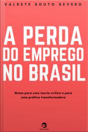 A Perda Do Emprego No Brasil: Notas Para Uma Teoria Crítica E Para Uma Prática Transformadora