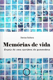Memórias De Vida: Ensaio De Uma Escritora De Quarentena