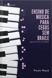 Ensino De Música Para Cegos Sem Braile: Desafio Ou Loucura?