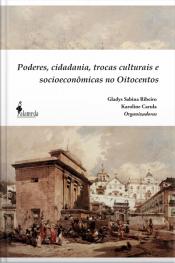 Poderes, Cidadania, Trocas Culturais E Socioeconômicas No Oitocentos