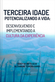 Terceira idade potencializando a vida: desenvolvendo e implementando a cultura da experiência