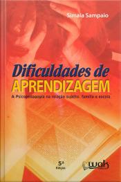 Dificuldades de aprendizagem - A psicopedagogia na relação sujeito, família e escola