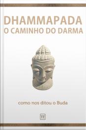 Dhammapada: O Caminho Do Darma (como Nos Ditou O Buda)
