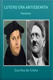 Lutero Era Antissemita: Racismo